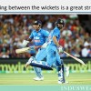 Running between the wickets is a great strategy
