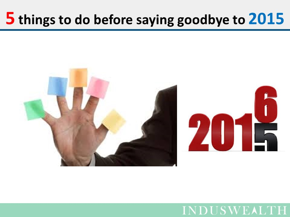 5 things to do before saying goodbye to 2015 - IndusWealth